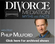 Divorce Mediation Myths and Facts with host Philip Mulford • click here for archived shows
